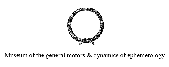 Welcome to the Museum of general motors & dynamics of ephemerology